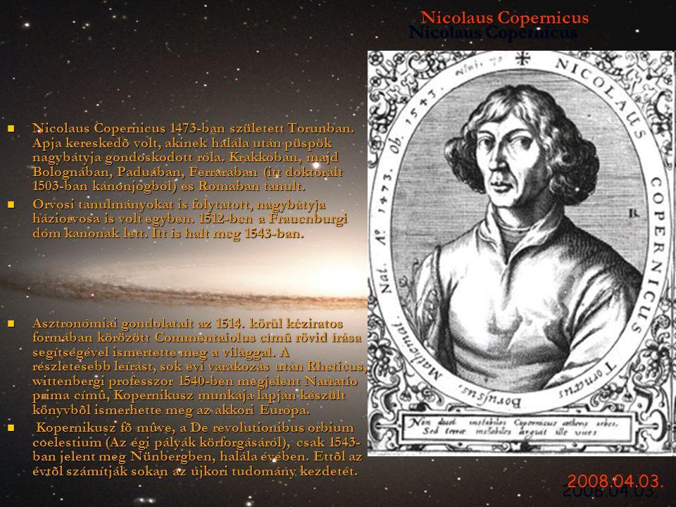 Nicolaus Copernicus Nicolaus Copernicus  Nicolaus Copernicus 1473-ban született Torunban. Apja kereskedõ volt, akinek halála után püspök nagybátyja g