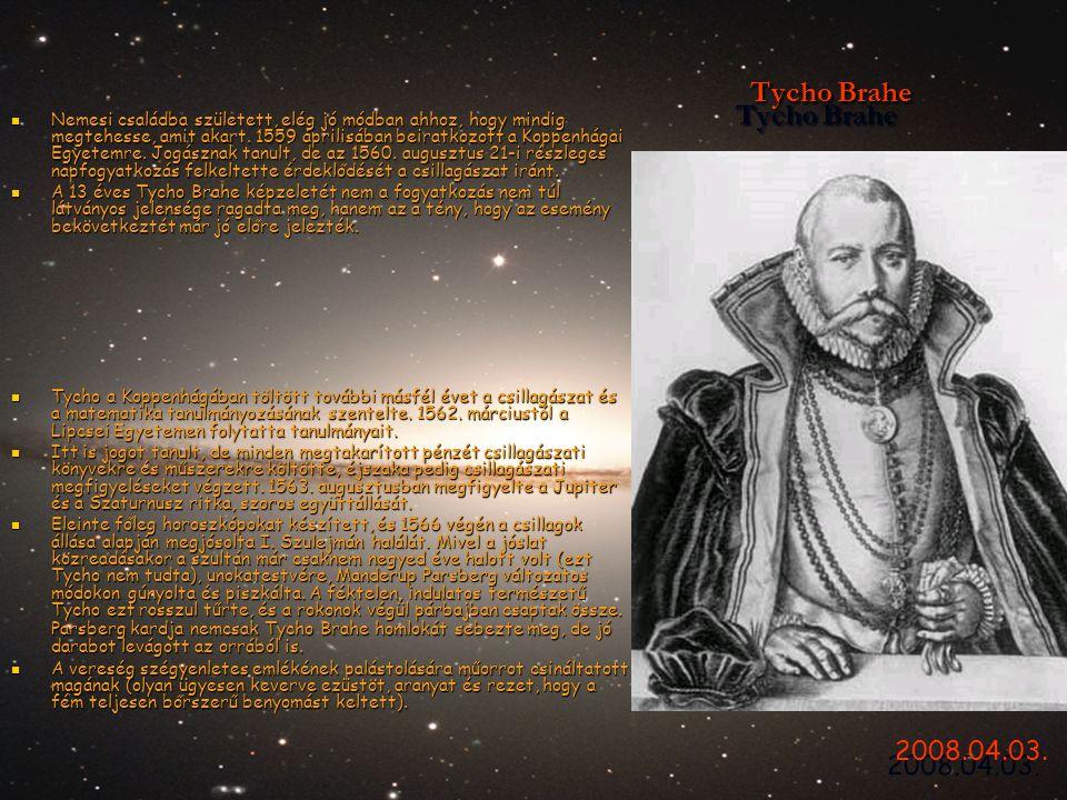 Tycho Brahe Tycho Brahe  Nemesi családba született, elég jó módban ahhoz, hogy mindig megtehesse, amit akart. 1559 áprilisában beiratkozott a Koppenh