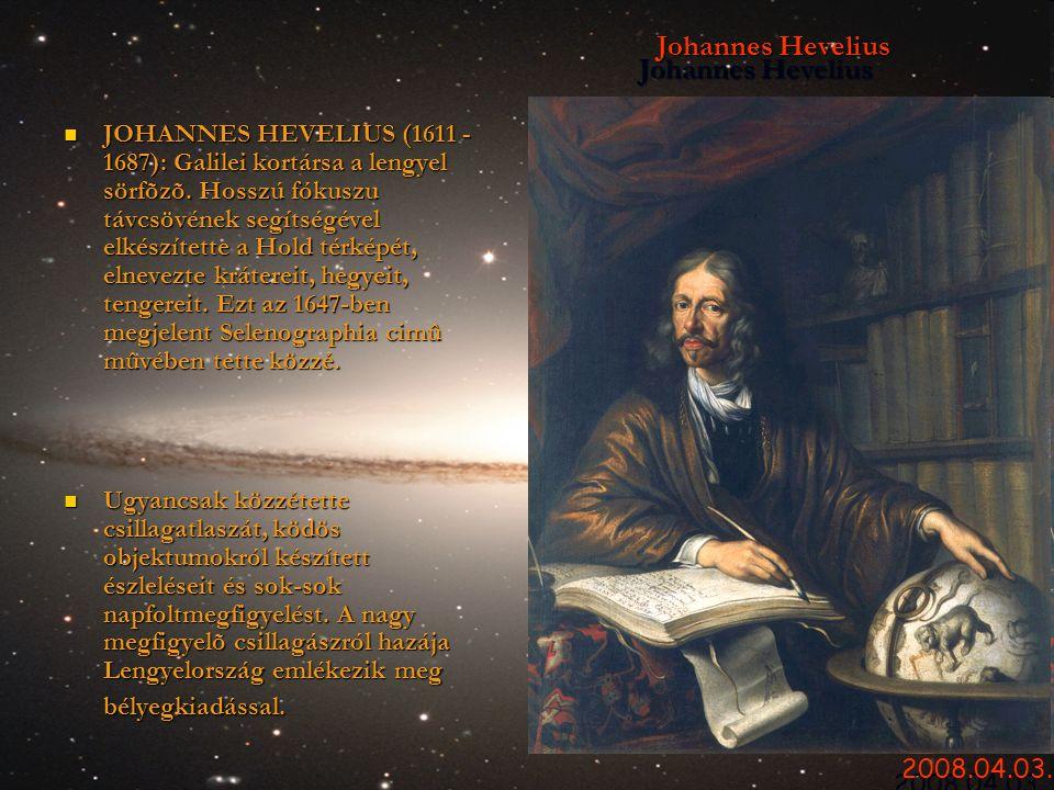 Johannes Hevelius  JOHANNES HEVELIUS (1611 - 1687): Galilei kortársa a lengyel sörfõzõ. Hosszú fókuszu távcsövének segítségével elkészítette a Hold t