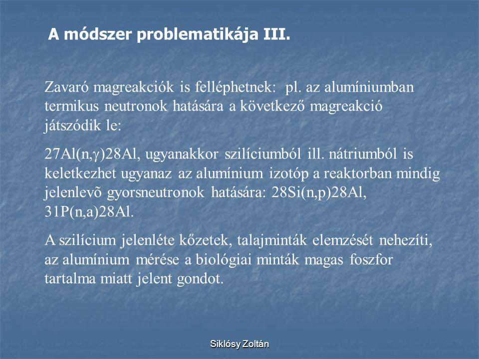 Siklósy Zoltán Zavaró magreakciók is felléphetnek: pl. az alumíniumban termikus neutronok hatására a következő magreakció játszódik le: 27Al(n,  )28A