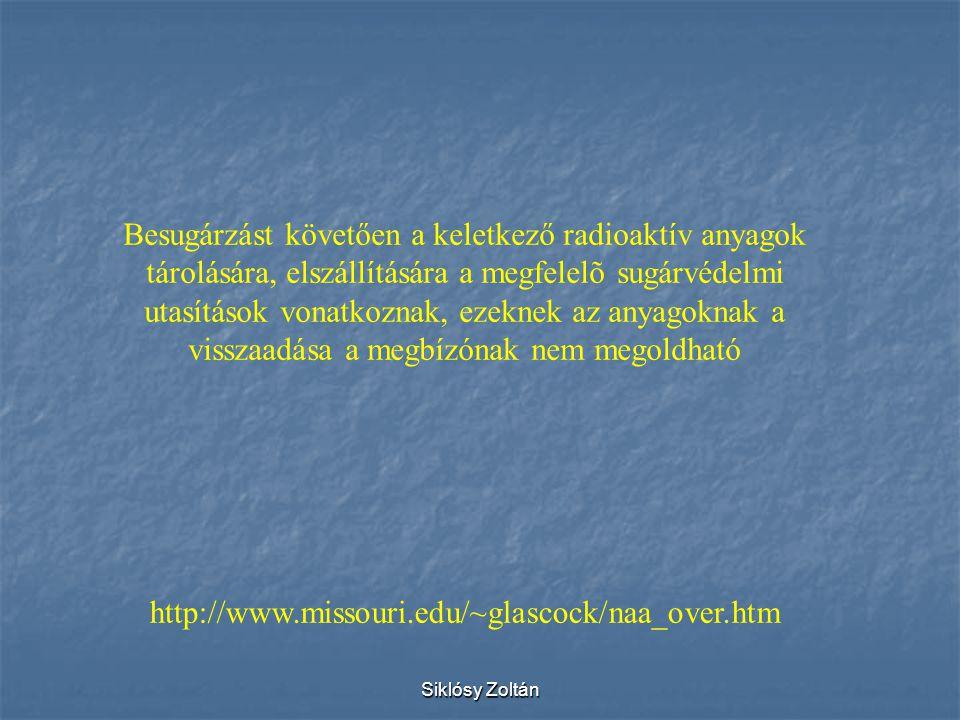 Siklósy Zoltán http://www.missouri.edu/~glascock/naa_over.htm Besugárzást követően a keletkező radioaktív anyagok tárolására, elszállítására a megfele