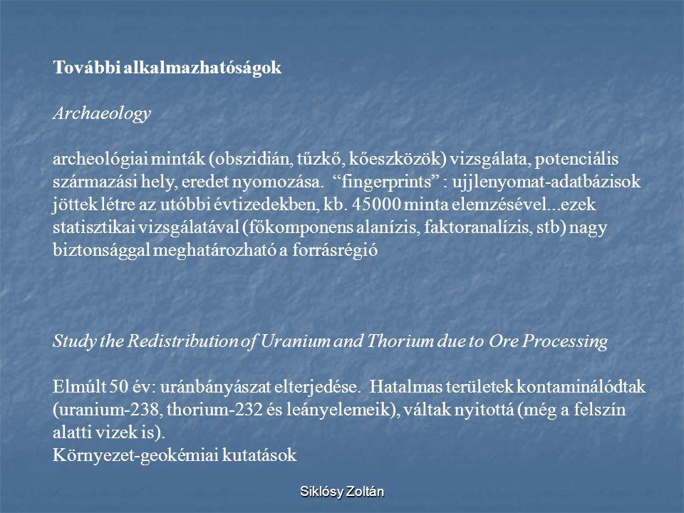 Siklósy Zoltán További alkalmazhatóságok Archaeology archeológiai minták (obszidián, tűzkő, kőeszközök) vizsgálata, potenciális származási hely, erede