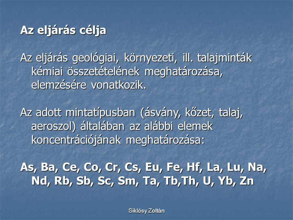 Siklósy Zoltán Az eljárás célja Az eljárás geológiai, környezeti, ill. talajminták kémiai összetételének meghatározása, elemzésére vonatkozik. Az adot