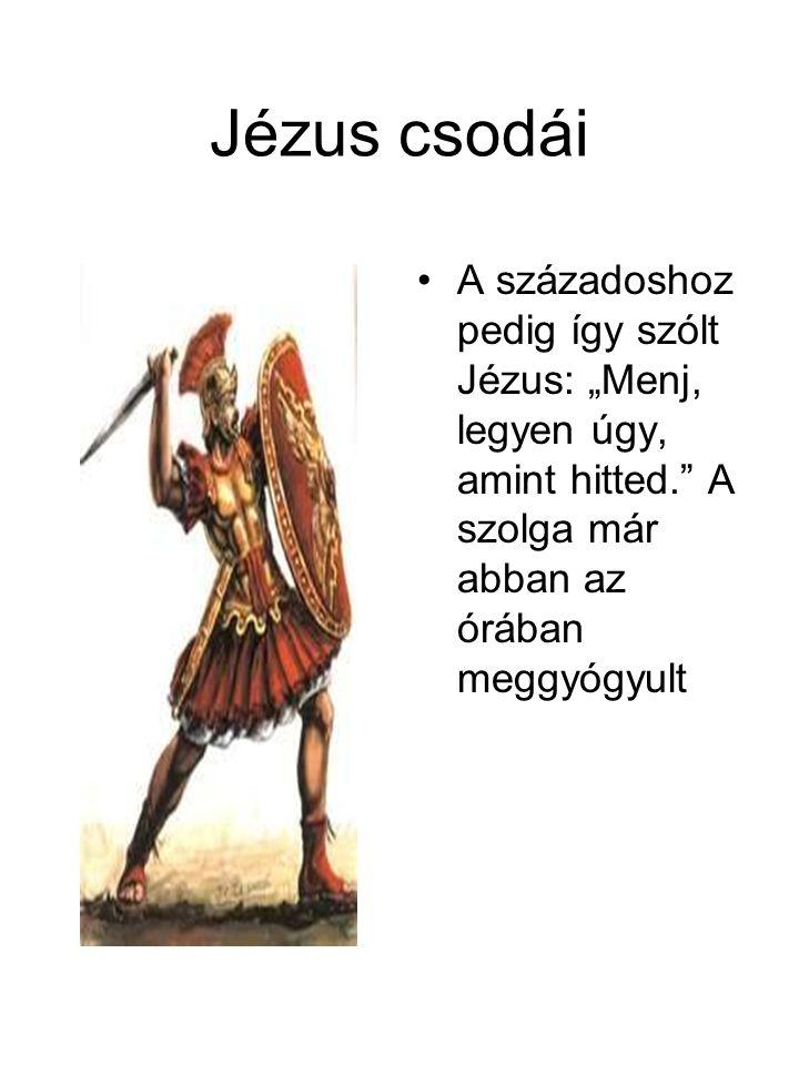 """Jézus csodái •A századoshoz pedig így szólt Jézus: """"Menj, legyen úgy, amint hitted."""" A szolga már abban az órában meggyógyult"""