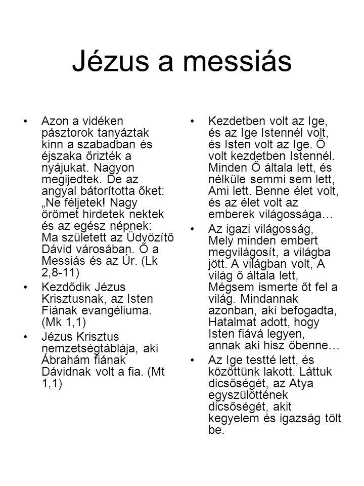 Jézus a messiás •Azon a vidéken pásztorok tanyáztak kinn a szabadban és éjszaka őrizték a nyájukat. Nagyon megijedtek. De az angyal bátorította őket: