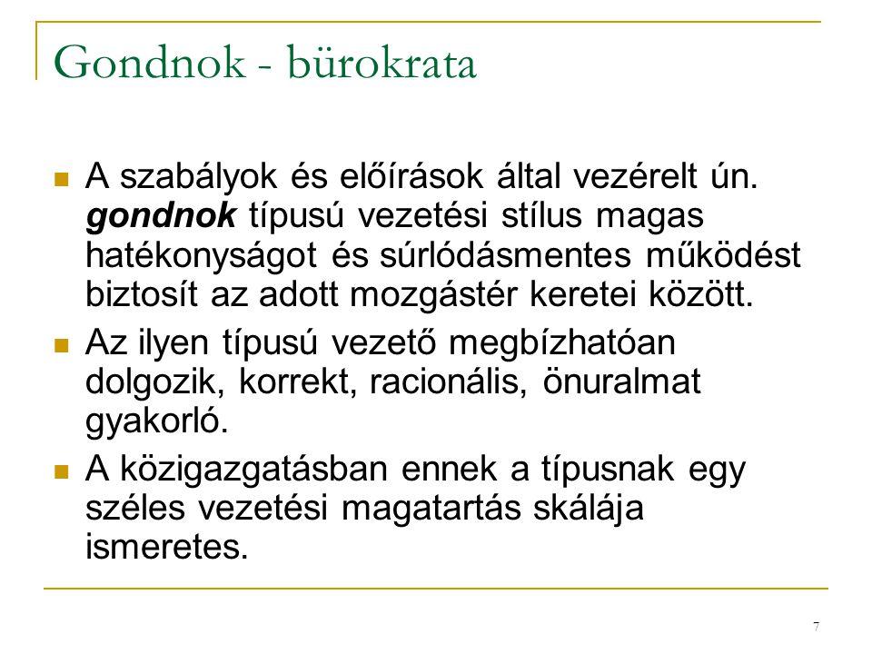 7 Gondnok - bürokrata  A szabályok és előírások által vezérelt ún.