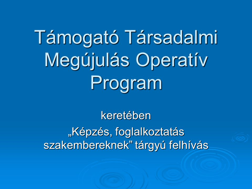 """Támogató Társadalmi Megújulás Operatív Program keretében """"Képzés, foglalkoztatás szakembereknek"""" tárgyú felhívás"""