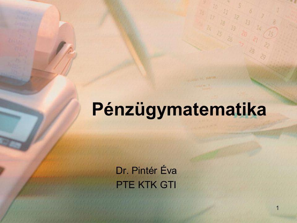 1 Pénzügymatematika Dr. Pintér Éva PTE KTK GTI