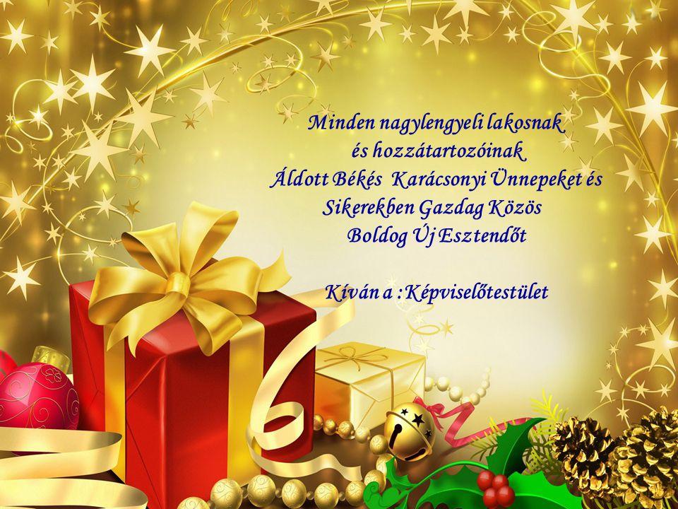 Minden nagylengyeli lakosnak és hozzátartozóinak Áldott Békés Karácsonyi Ünnepeket és Sikerekben Gazdag Közös Boldog Új Esztendőt Kíván a :Képviselőtestület