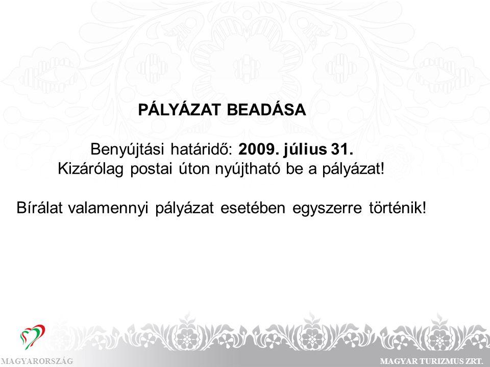 MAGYARORSZÁGMAGYAR TURIZMUS ZRT. PÁLYÁZAT BEADÁSA Benyújtási határidő: 2009. július 31. Kizárólag postai úton nyújtható be a pályázat! Bírálat valamen