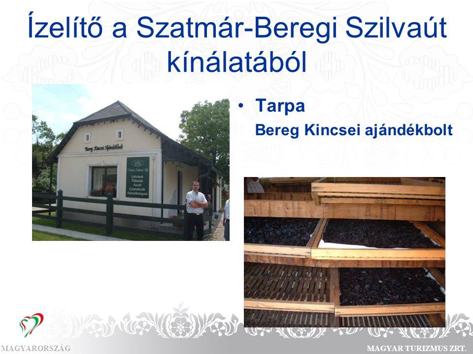 MAGYARORSZÁGMAGYAR TURIZMUS ZRT. Ízelítő a Szatmár-Beregi Szilvaút kínálatából •Tarpa Bereg Kincsei ajándékbolt