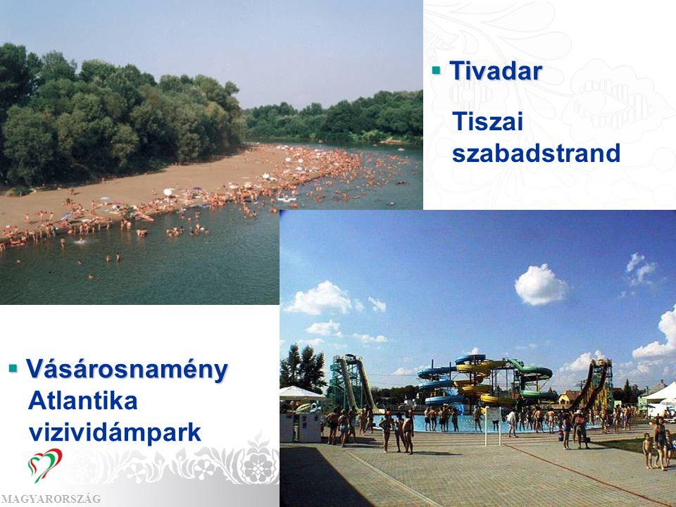 MAGYARORSZÁGMAGYAR TURIZMUS ZRT.  Tivadar Tiszai szabadstrand  Vásárosnamény Atlantika vizividámpark