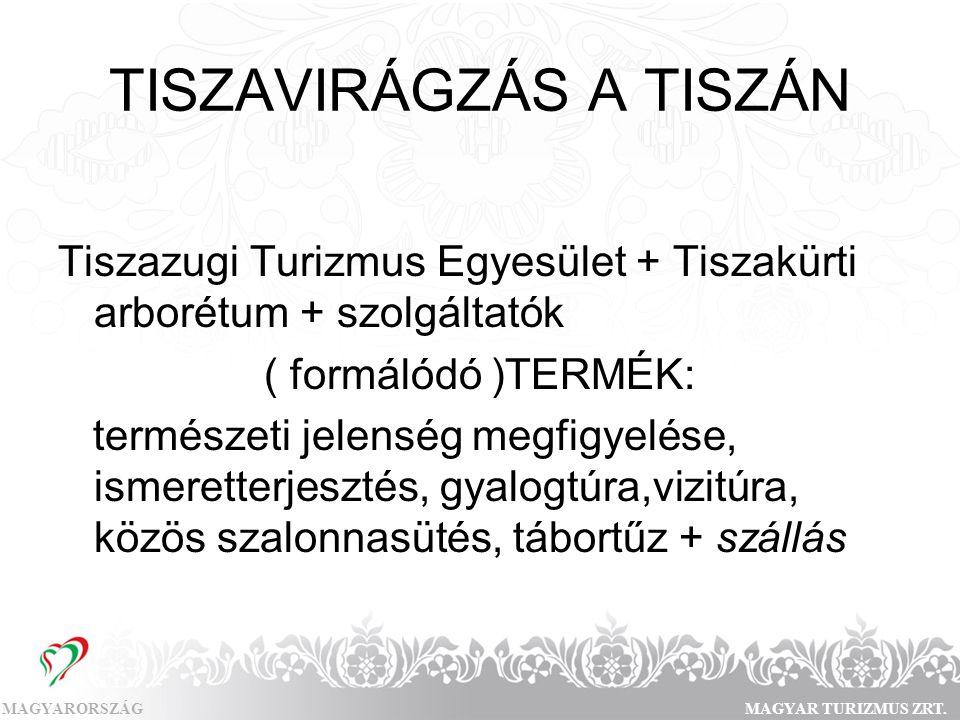 MAGYARORSZÁGMAGYAR TURIZMUS ZRT. TISZAVIRÁGZÁS A TISZÁN Tiszazugi Turizmus Egyesület + Tiszakürti arborétum + szolgáltatók ( formálódó )TERMÉK: termés