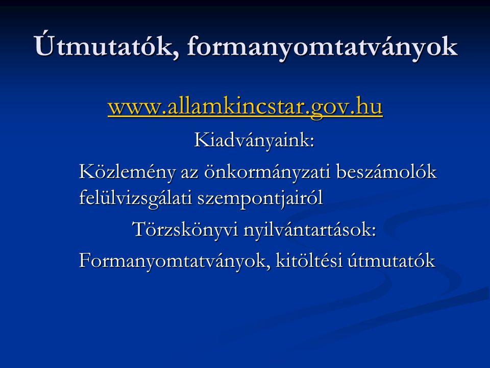 Útmutatók, formanyomtatványok www.allamkincstar.gov.hu Kiadványaink: Közlemény az önkormányzati beszámolók felülvizsgálati szempontjairól Törzskönyvi nyilvántartások: Formanyomtatványok, kitöltési útmutatók