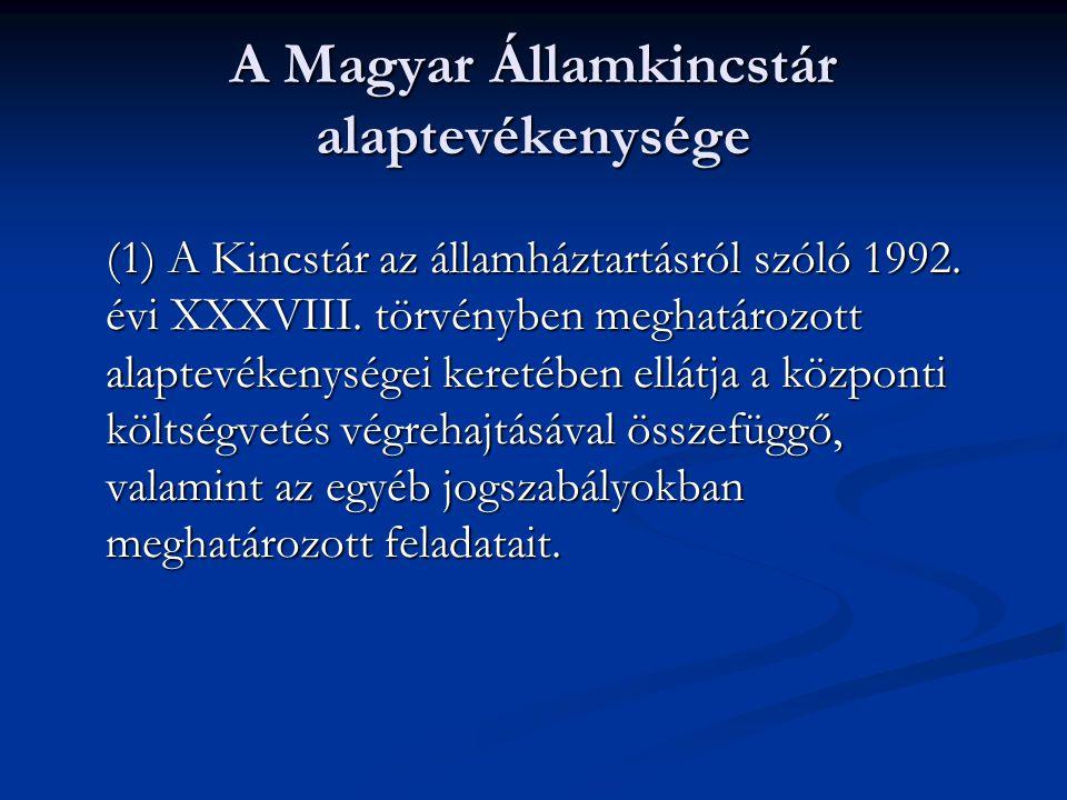 A Magyar Államkincstár alaptevékenysége (1) A Kincstár az államháztartásról szóló 1992.