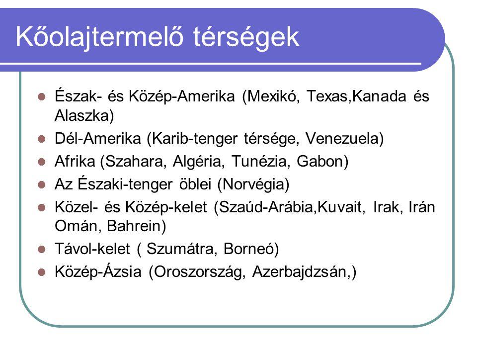 Kőolajtermelő térségek  Észak- és Közép-Amerika (Mexikó, Texas,Kanada és Alaszka)  Dél-Amerika (Karib-tenger térsége, Venezuela)  Afrika (Szahara,