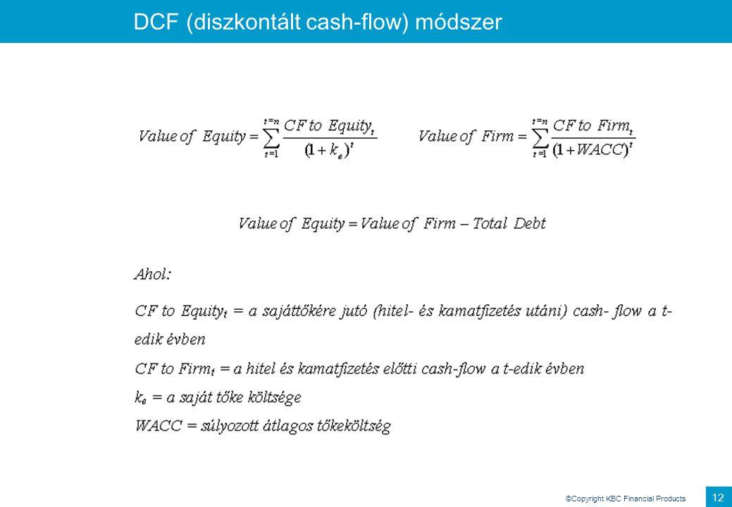 ©Copyright KBC Financial Products 11 DCF (diszkontált cash-flow) módszer •A vállalat értéke egy expliciten előrejelezhető időszak pénzáramlásainak és