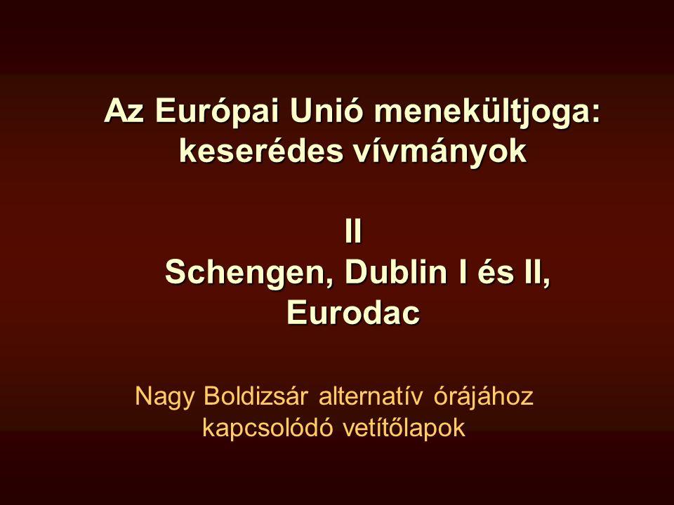 Az Európai Unió menekültjoga: keserédes vívmányok II Schengen, Dublin I és II, Eurodac Nagy Boldizsár alternatív órájához kapcsolódó vetítőlapok