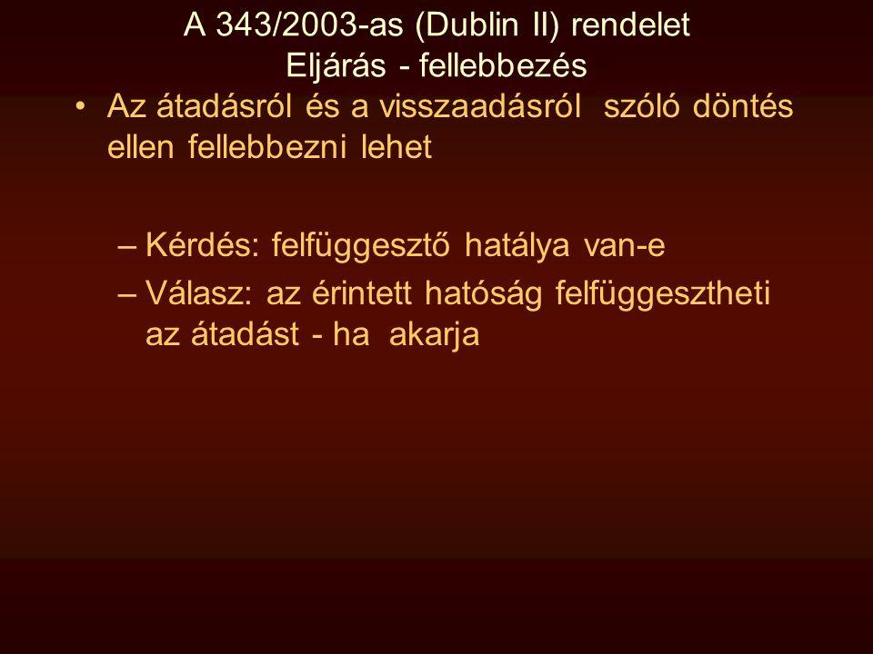 A 343/2003-as (Dublin II) rendelet Eljárás - fellebbezés •Az átadásról és a visszaadásról szóló döntés ellen fellebbezni lehet –Kérdés: felfüggesztő h