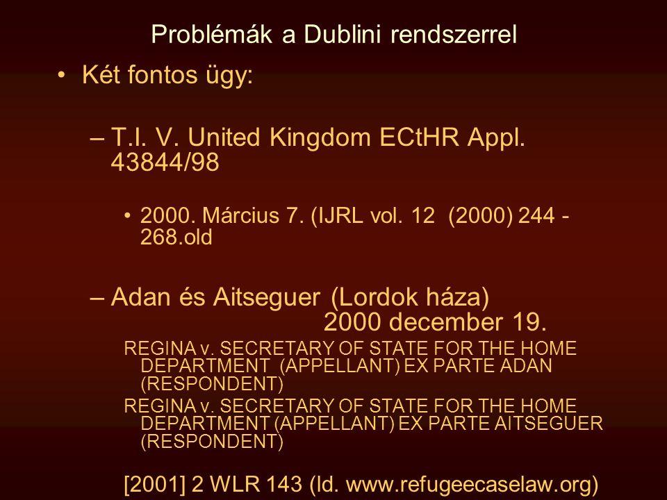 Problémák a Dublini rendszerrel •Két fontos ügy: –T.I. V. United Kingdom ECtHR Appl. 43844/98 •2000. Március 7. (IJRL vol. 12 (2000) 244 - 268.old –Ad