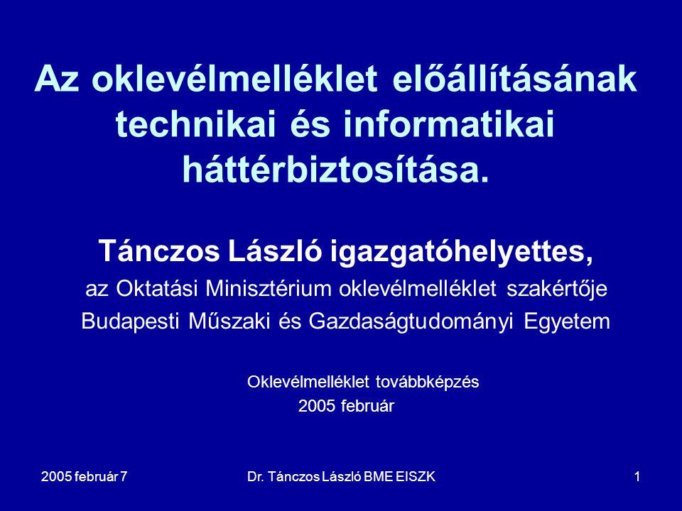 2005 február 7Dr. Tánczos László BME EISZK1 Az oklevélmelléklet előállításának technikai és informatikai háttérbiztosítása. Tánczos László igazgatóhel
