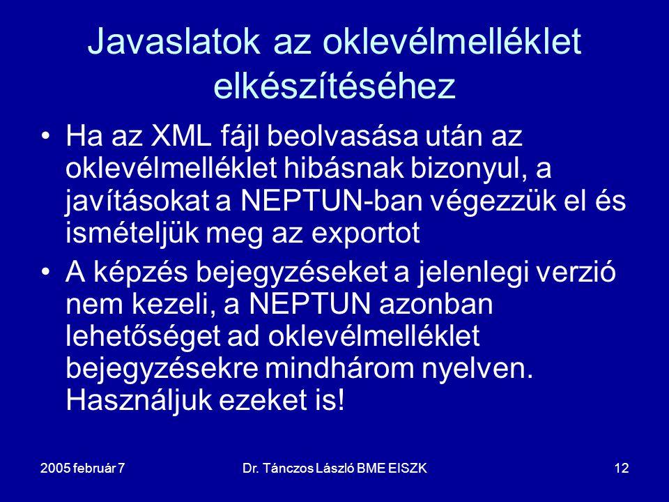 2005 február 7Dr. Tánczos László BME EISZK12 Javaslatok az oklevélmelléklet elkészítéséhez •Ha az XML fájl beolvasása után az oklevélmelléklet hibásna