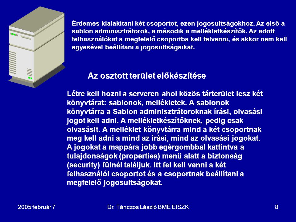 2005 február 7Dr. Tánczos László BME EISZK8 Az osztott terület előkészítése Létre kell hozni a serveren ahol közös tárterület lesz két könyvtárat: sab