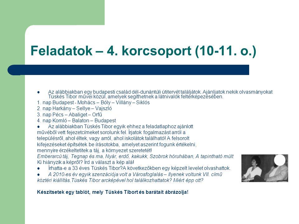 Feladatok – 4. korcsoport (10-11. o.)  Az alábbiakban egy budapesti család dél-dunántúli útitervét találjátok. Ajánljatok nekik olvasmányokat Tüskés