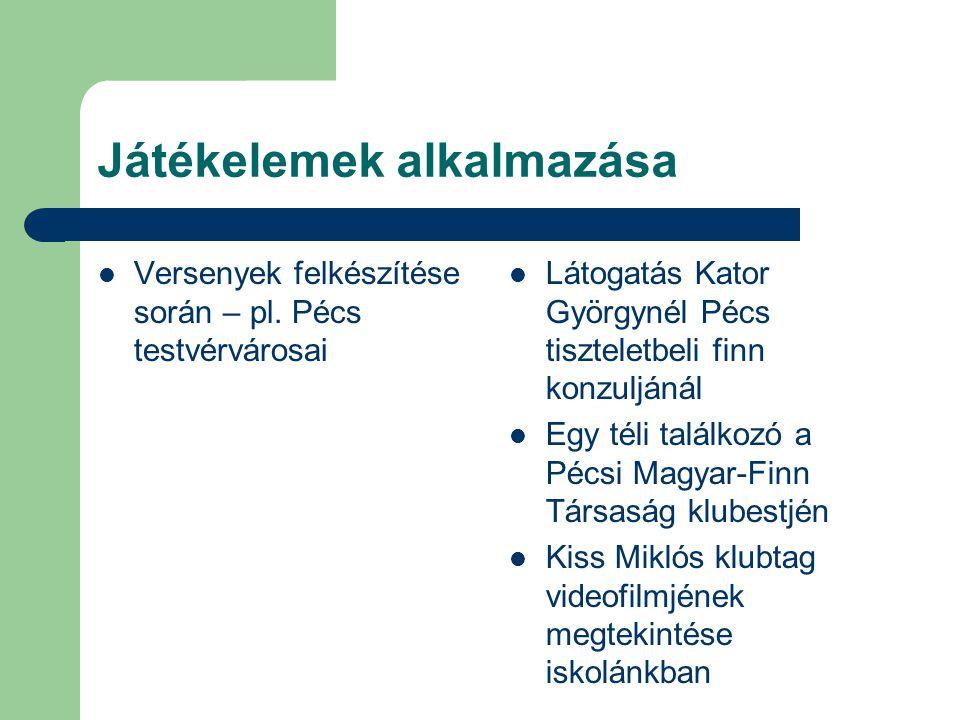 Játékelemek alkalmazása  Versenyek felkészítése során – pl. Pécs testvérvárosai  Látogatás Kator Györgynél Pécs tiszteletbeli finn konzuljánál  Egy