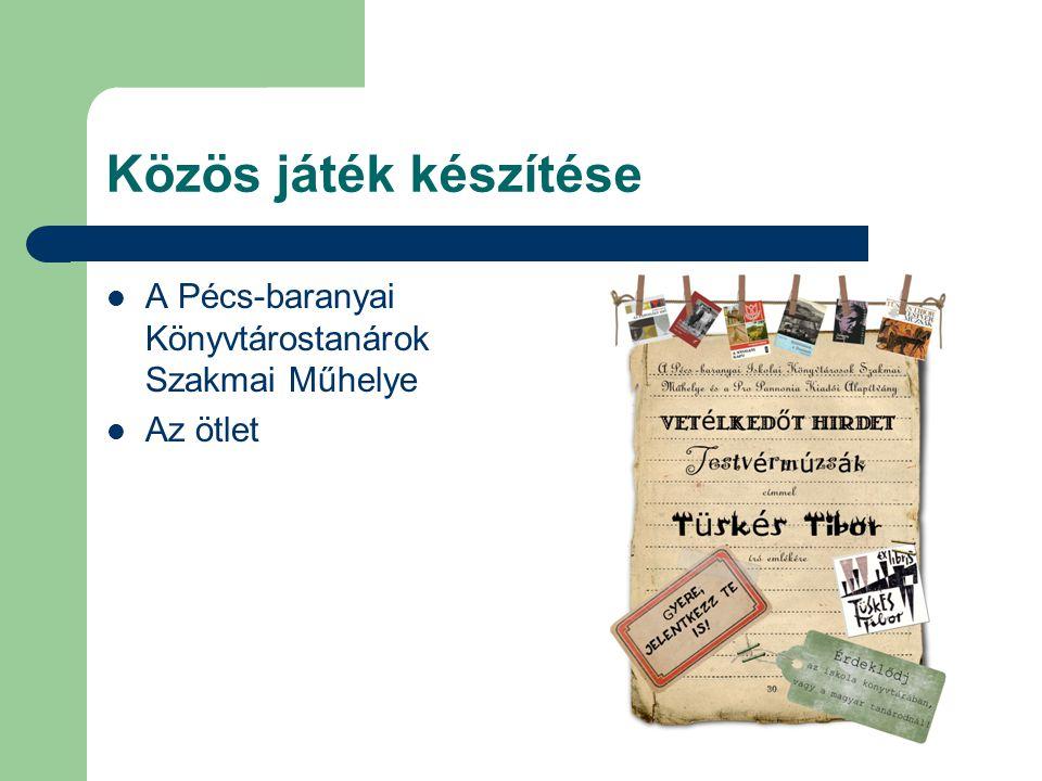 Közös játék készítése  A Pécs-baranyai Könyvtárostanárok Szakmai Műhelye  Az ötlet