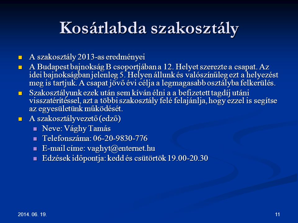 2014. 06. 19. 11 Kosárlabda szakosztály  A szakosztály 2013-as eredményei  A Budapest bajnokság B csoportjában a 12. Helyet szerezte a csapat. Az id