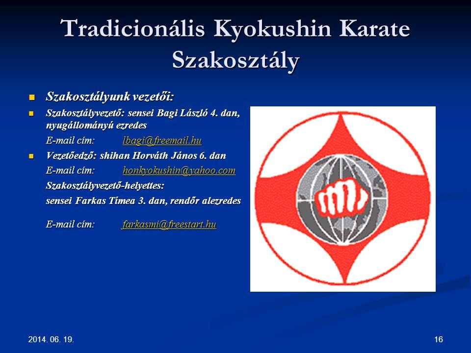 2014. 06. 19. 16 Tradicionális Kyokushin Karate Szakosztály  Szakosztályunk vezetői:  Szakosztályvezető: sensei Bagi László 4. dan, nyugállományú ez