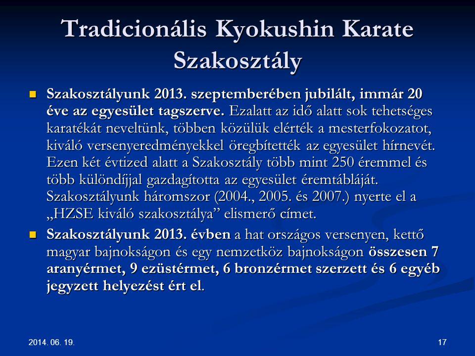 2014. 06. 19. 17 Tradicionális Kyokushin Karate Szakosztály  Szakosztályunk 2013. szeptemberében jubilált, immár 20 éve az egyesület tagszerve. Ezala