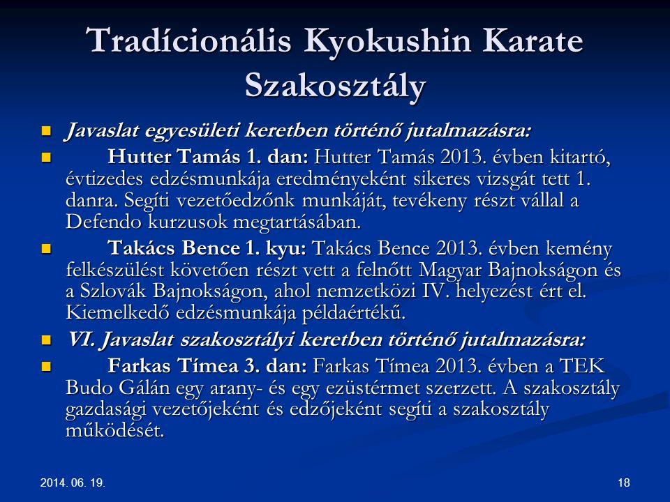 2014. 06. 19. 18 Tradícionális Kyokushin Karate Szakosztály  Javaslat egyesületi keretben történő jutalmazásra:  Hutter Tamás 1. dan: Hutter Tamás 2