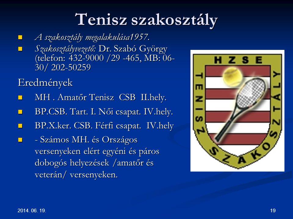 2014. 06. 19. 19 Tenisz szakosztály  A szakosztály megalakulása1957.  Szakosztályvezető: Dr. Szabó György (telefon: 432-9000 /29 -465, MB: 06- 30/ 2