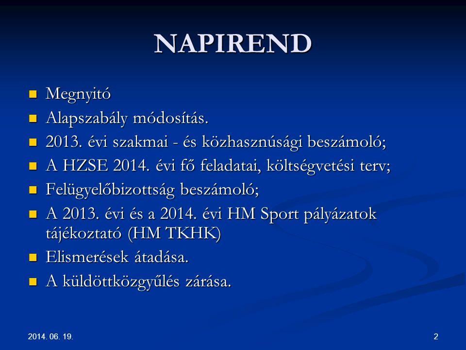 2 NAPIREND  Megnyitó  Alapszabály módosítás.  2013. évi szakmai - és közhasznúsági beszámoló;  A HZSE 2014. évi fő feladatai, költségvetési terv;