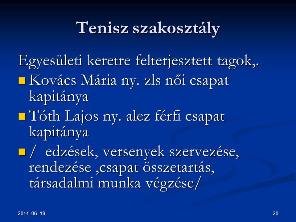 2014. 06. 19. 20 Tenisz szakosztály Egyesületi keretre felterjesztett tagok,.  Kovács Mária ny. zls női csapat kapitánya  Tóth Lajos ny. alez férfi