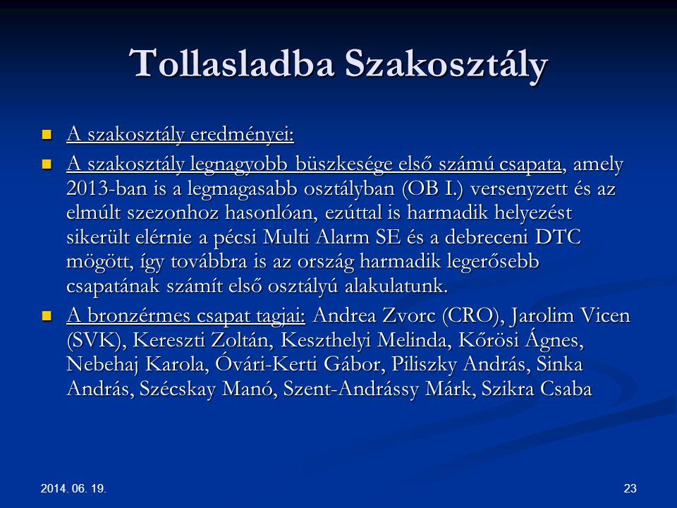 2014. 06. 19. 23 Tollasladba Szakosztály  A szakosztály eredményei:  A szakosztály legnagyobb büszkesége első számú csapata, amely 2013-ban is a leg