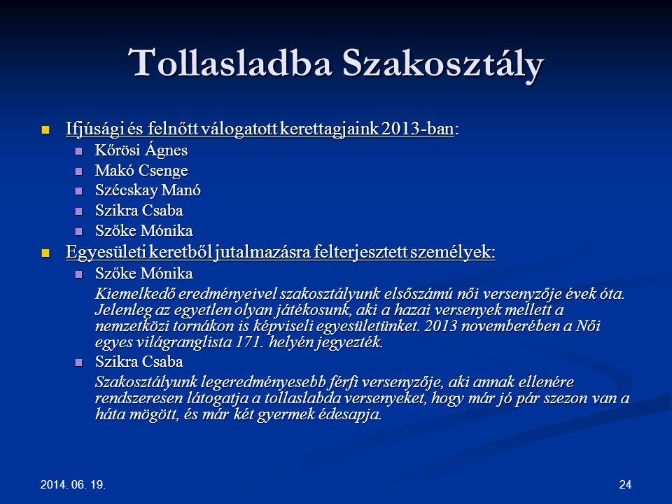 2014. 06. 19. 24 Tollasladba Szakosztály  Ifjúsági és felnőtt válogatott kerettagjaink 2013-ban:  Kőrösi Ágnes  Makó Csenge  Szécskay Manó  Szikr