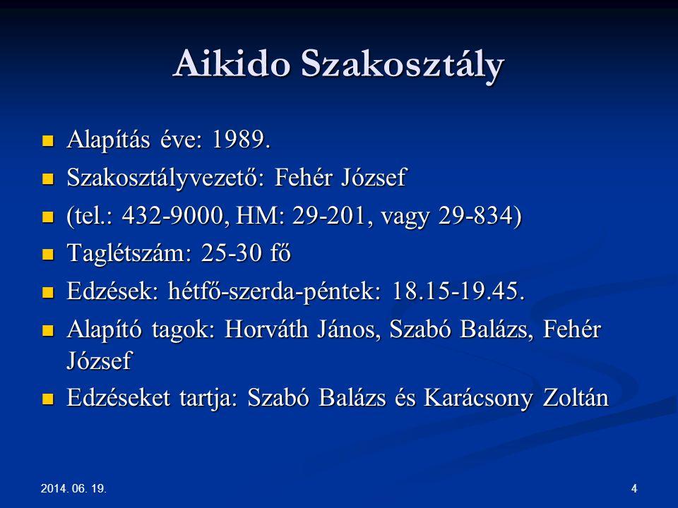 2014. 06. 19. 4 Aikido Szakosztály  Alapítás éve: 1989.  Szakosztályvezető: Fehér József  (tel.: 432-9000, HM: 29-201, vagy 29-834)  Taglétszám: 2