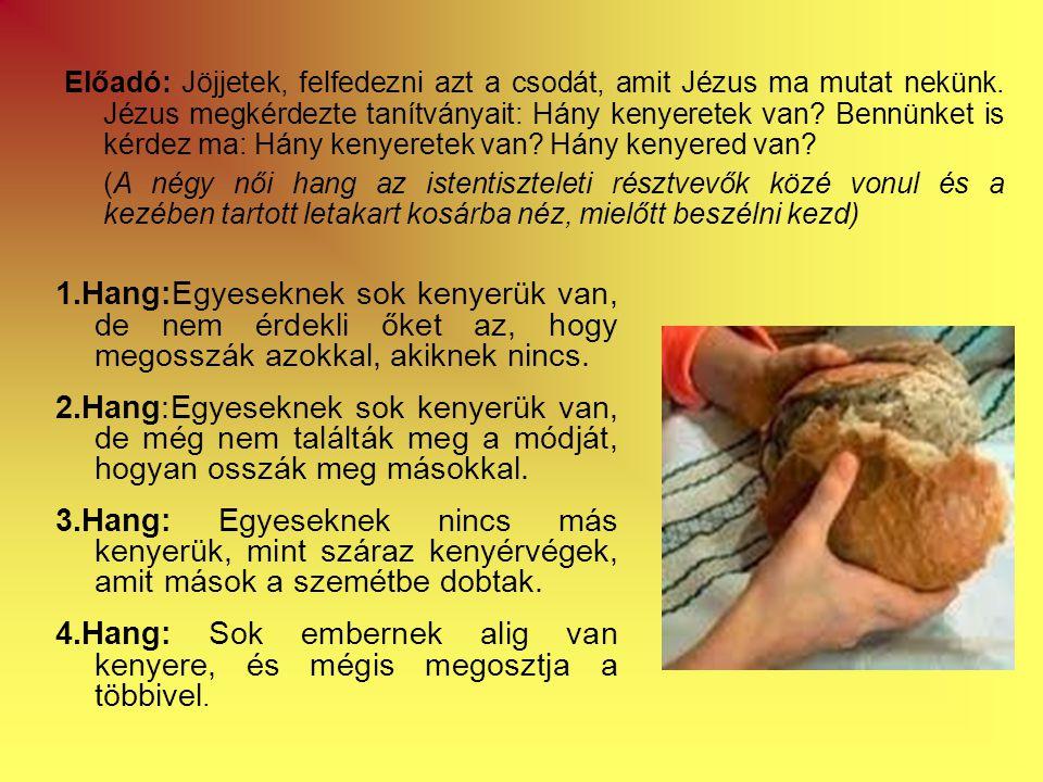 1.Hang:Egyeseknek sok kenyerük van, de nem érdekli őket az, hogy megosszák azokkal, akiknek nincs.