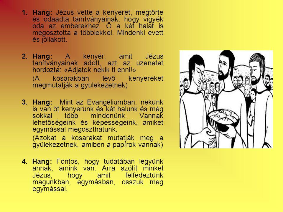 1.Hang: Jézus vette a kenyeret, megtörte és odaadta tanítványainak, hogy vigyék oda az emberekhez.