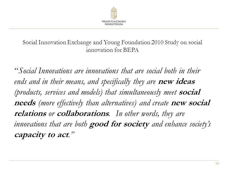 """19 Social Innovation Exchange and Young Foundation 2010 Study on social innovation for BEPA """"Social Innovations are innovations that are social both i"""