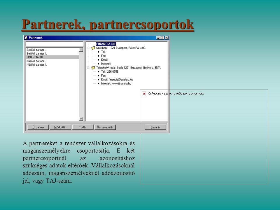 Partnerek, partnercsoportok A partnereket a rendszer vállalkozásokra és magánszemélyekre csoportosítja. E két partnercsoportnál az azonosításhoz szüks