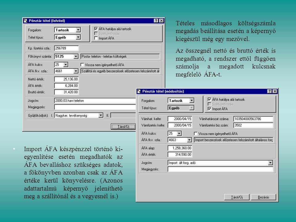• •Import ÁFA készpénzzel történő ki- egyenlítése esetén megadhatók az ÁFA bevalláshoz szükséges adatok, a főkönyvben azonban csak az ÁFA értéke kerül