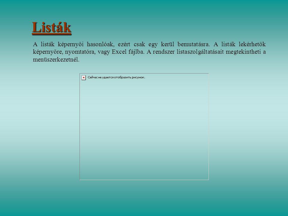 Listák A listák képernyői hasonlóak, ezért csak egy kerül bemutatásra. A listák lekérhetők képernyőre, nyomtatóra, vagy Excel fájlba. A rendszer lista