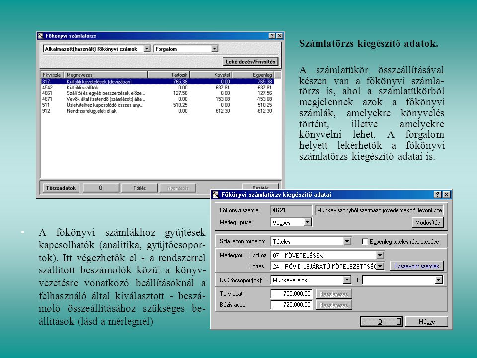 • •A főkönyvi számlákhoz gyűjtések kapcsolhatók (analitika, gyűjtőcsopor- tok). Itt végezhetők el - a rendszerrel szállított beszámolók közül a könyv-