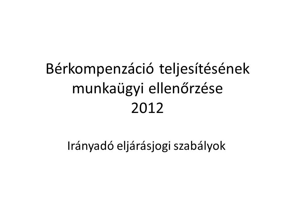 Bérkompenzáció teljesítésének munkaügyi ellenőrzése 2012 Irányadó eljárásjogi szabályok