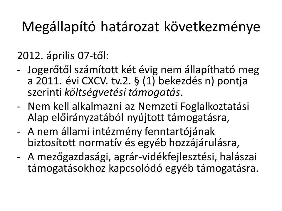 Megállapító határozat következménye 2012. április 07-től: -Jogerőtől számított két évig nem állapítható meg a 2011. évi CXCV. tv.2. § (1) bekezdés n)