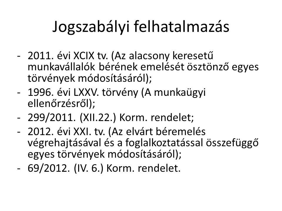 Jogszabályi felhatalmazás -2011. évi XCIX tv. (Az alacsony keresetű munkavállalók bérének emelését ösztönző egyes törvények módosításáról); -1996. évi